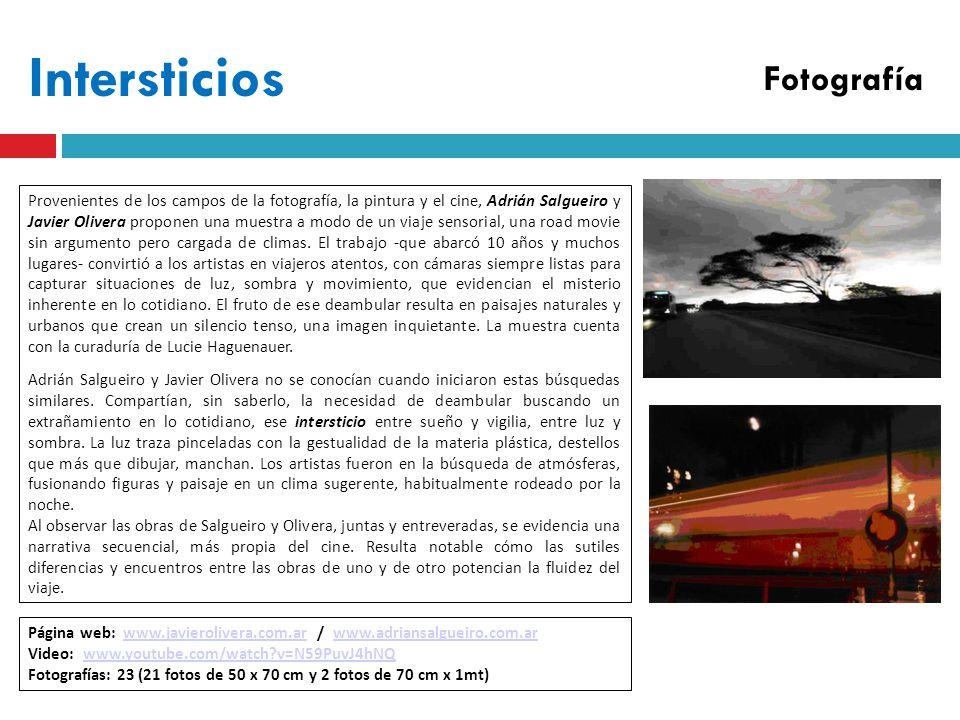 Intersticios Provenientes de los campos de la fotografía, la pintura y el cine, Adrián Salgueiro y Javier Olivera proponen una muestra a modo de un viaje sensorial, una road movie sin argumento pero cargada de climas.
