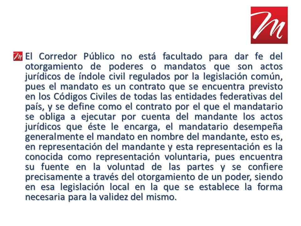 El Corredor Público no está facultado para dar fe del otorgamiento de poderes o mandatos que son actos jurídicos de índole civil regulados por la legi
