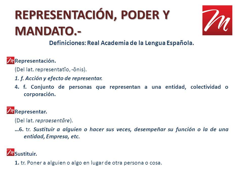 REPRESENTACIÓN, PODER Y MANDATO.- Definiciones: Real Academia de la Lengua Española. Representación. (Del lat. representatĭo, -ōnis). 1. f. Acción y e