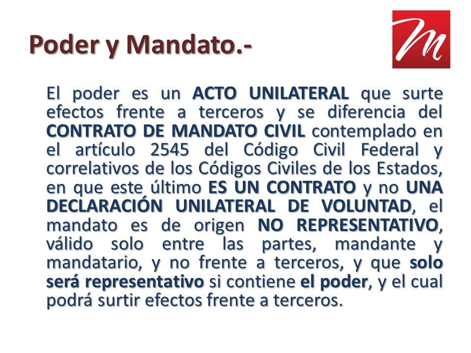 El poder es un ACTO UNILATERAL que surte efectos frente a terceros y se diferencia del CONTRATO DE MANDATO CIVIL contemplado en el artículo 2545 del C