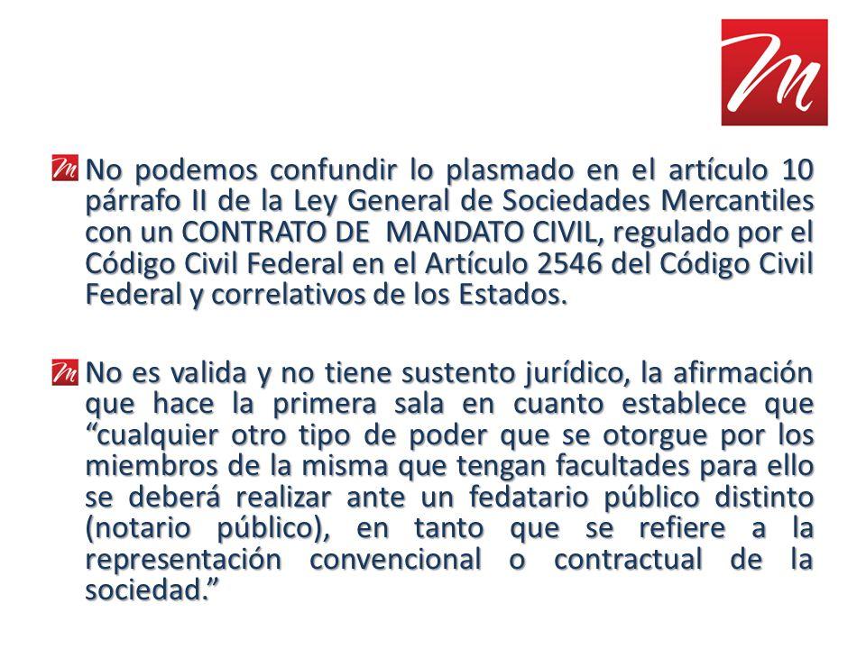 No podemos confundir lo plasmado en el artículo 10 párrafo II de la Ley General de Sociedades Mercantiles con un CONTRATO DE MANDATO CIVIL, regulado p