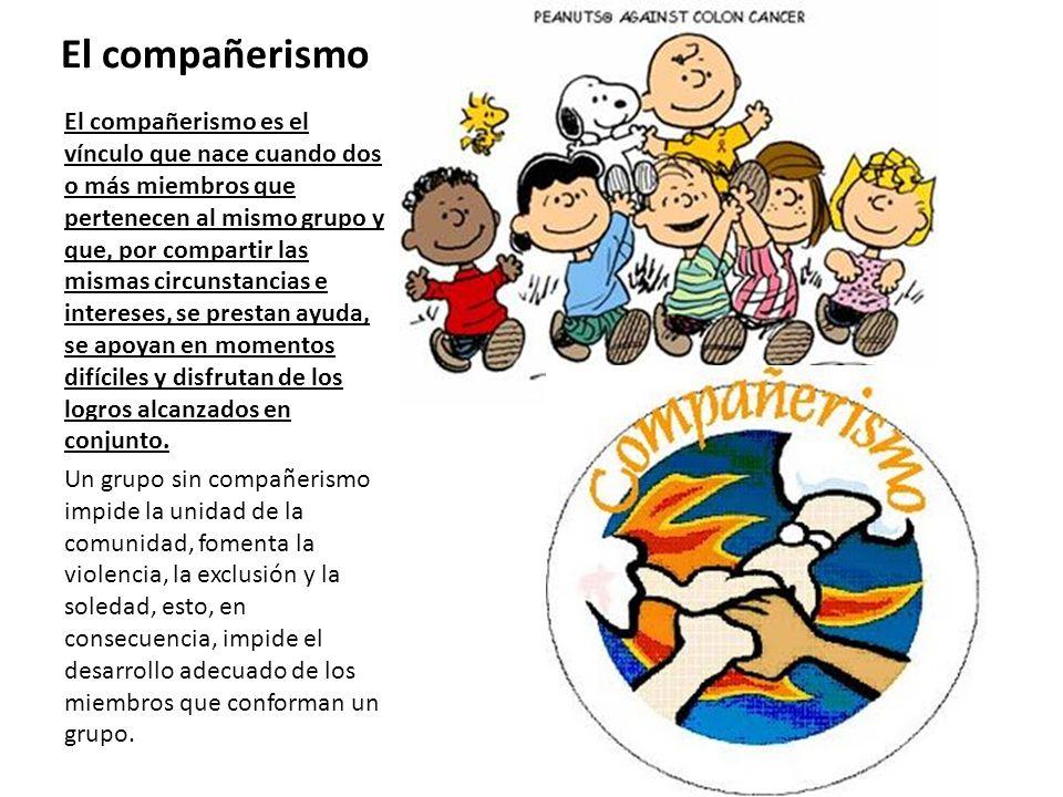 El compañerismo El compañerismo es el vínculo que nace cuando dos o más miembros que pertenecen al mismo grupo y que, por compartir las mismas circuns