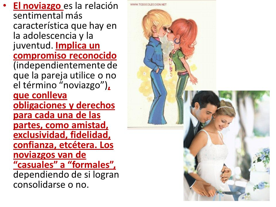 El noviazgo es la relación sentimental más característica que hay en la adolescencia y la juventud. Implica un compromiso reconocido (independientemen