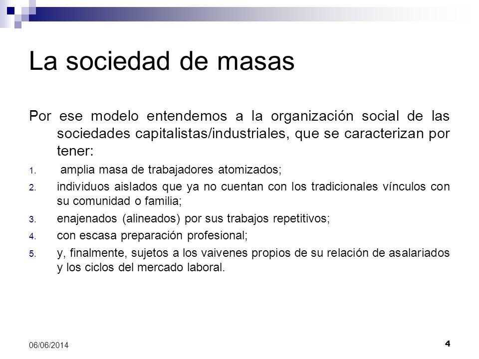 4 06/06/2014 La sociedad de masas Por ese modelo entendemos a la organización social de las sociedades capitalistas/industriales, que se caracterizan por tener: 1.