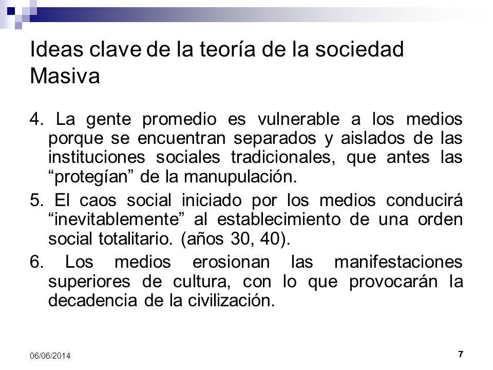 7 06/06/2014 Ideas clave de la teoría de la sociedad Masiva 4. La gente promedio es vulnerable a los medios porque se encuentran separados y aislados