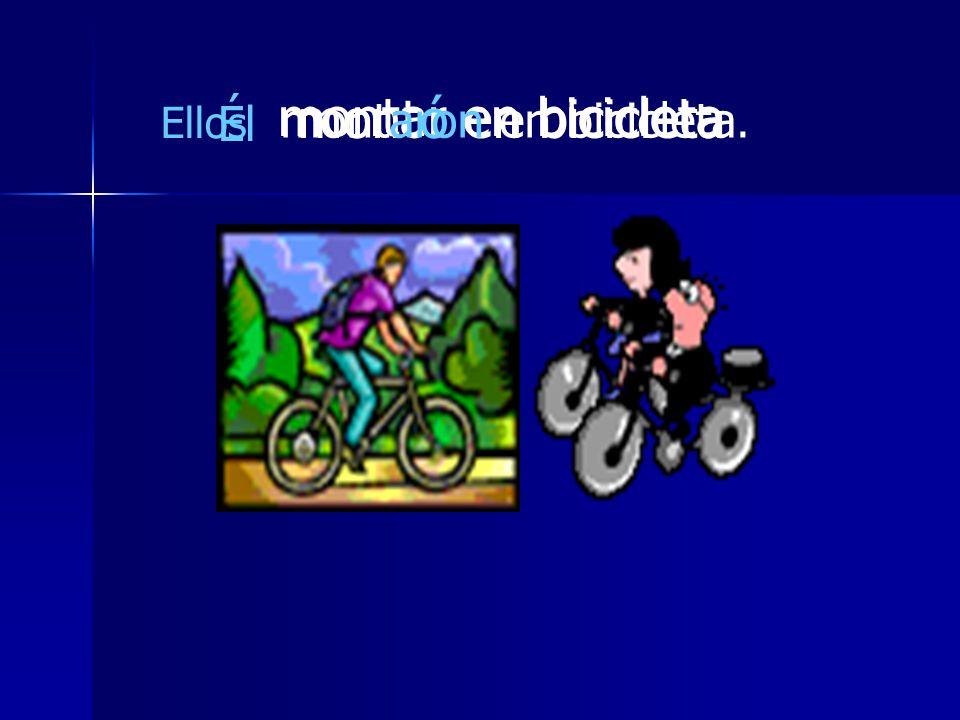 montar en bicicleta Él montó en bicicleta Ellos montaron en bicicleta.