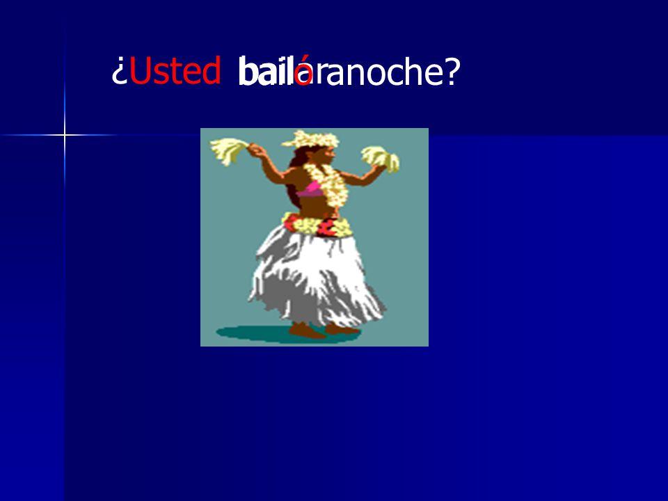 bailar ¿Usted bailó anoche?