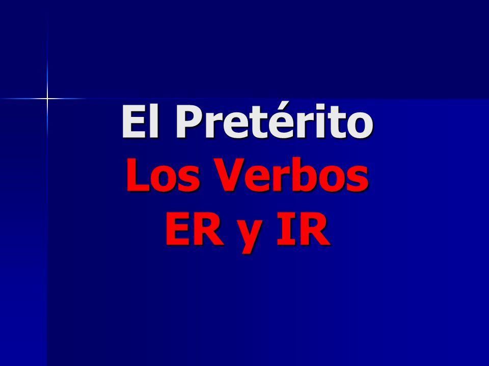 El Pretérito Los Verbos ER y IR