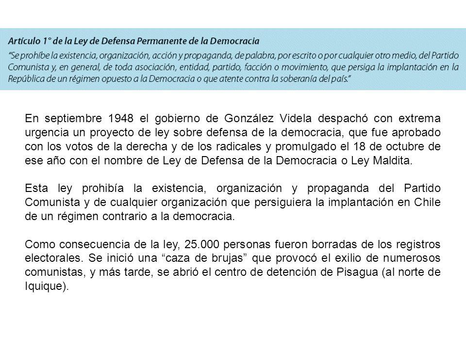 En septiembre 1948 el gobierno de González Videla despachó con extrema urgencia un proyecto de ley sobre defensa de la democracia, que fue aprobado co