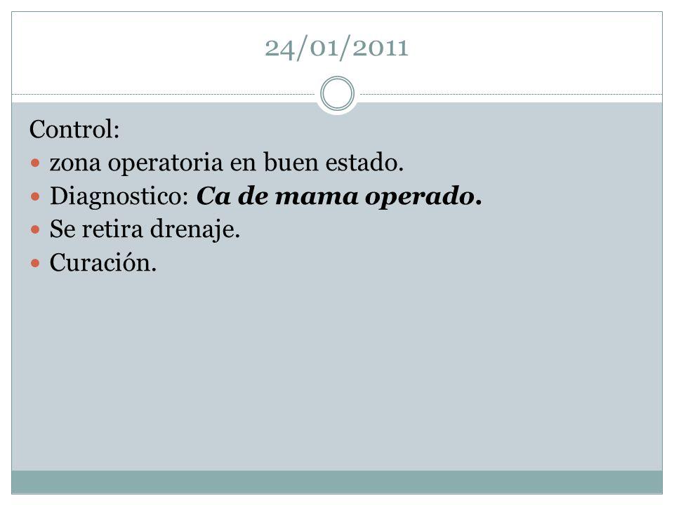 24/01/2011 Control: zona operatoria en buen estado. Diagnostico: Ca de mama operado. Se retira drenaje. Curación.