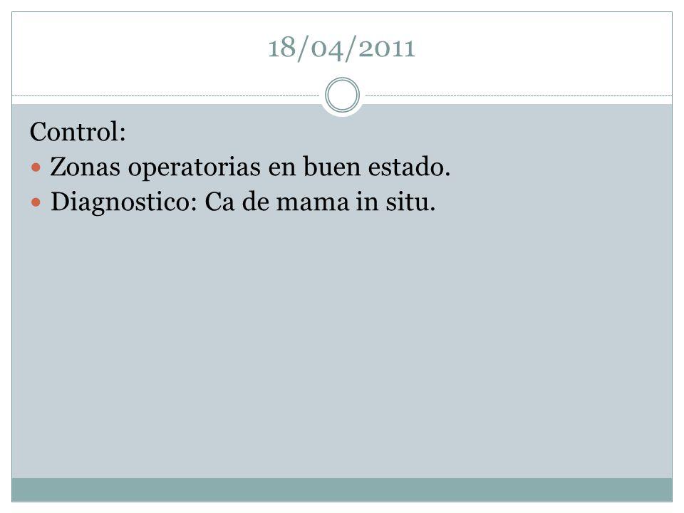 18/04/2011 Control: Zonas operatorias en buen estado. Diagnostico: Ca de mama in situ.