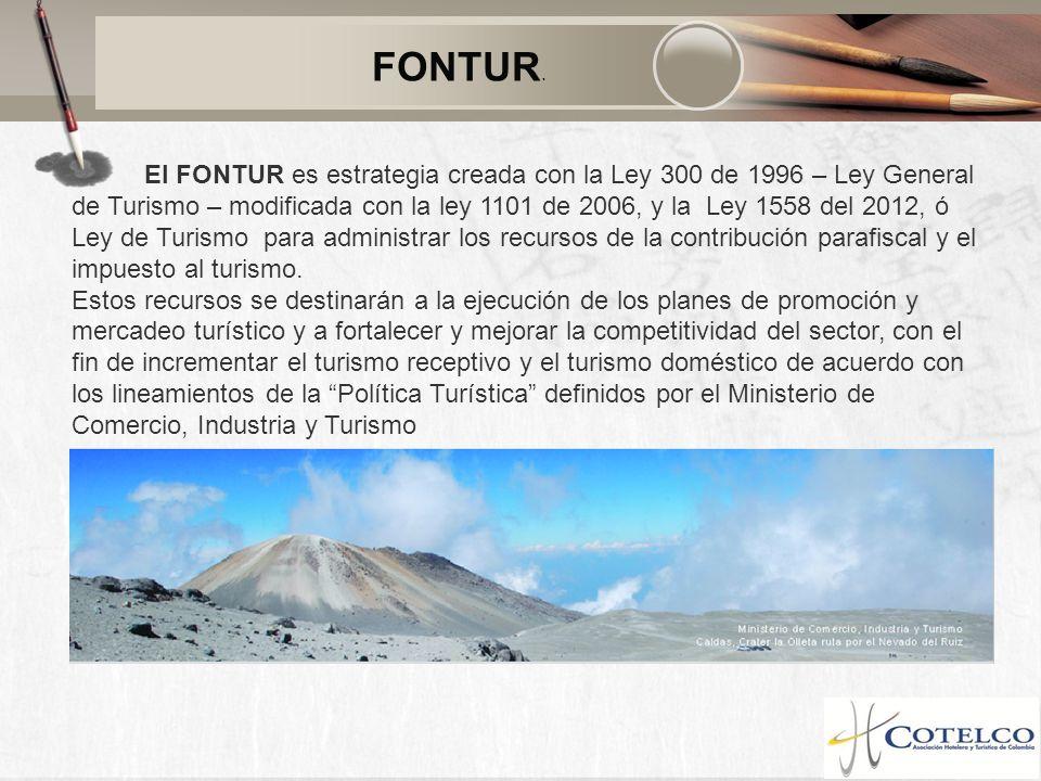FONTUR. El FONTUR es estrategia creada con la Ley 300 de 1996 – Ley General de Turismo – modificada con la ley 1101 de 2006, y la Ley 1558 del 2012, ó