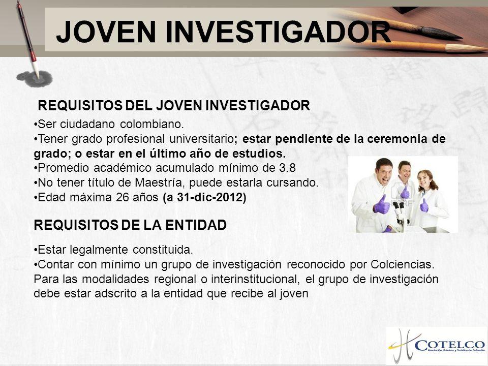 JOVEN INVESTIGADOR Ser ciudadano colombiano. Tener grado profesional universitario; estar pendiente de la ceremonia de grado; o estar en el último año