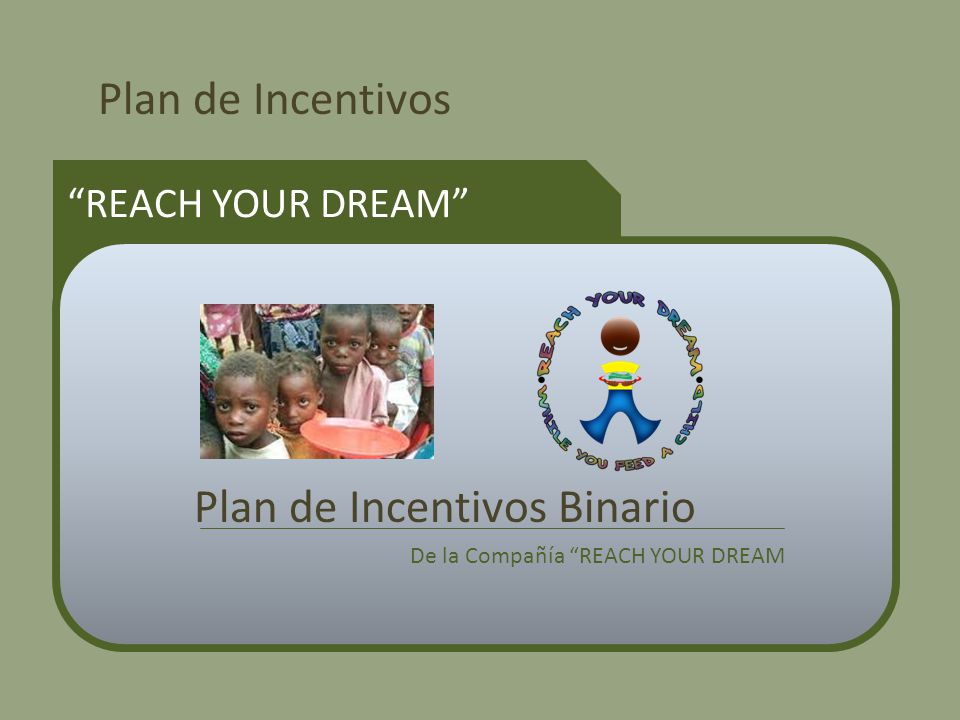 Plan de Incentivos REACH YOUR DREAM Plan de Incentivos Binario De la Compañía REACH YOUR DREAM
