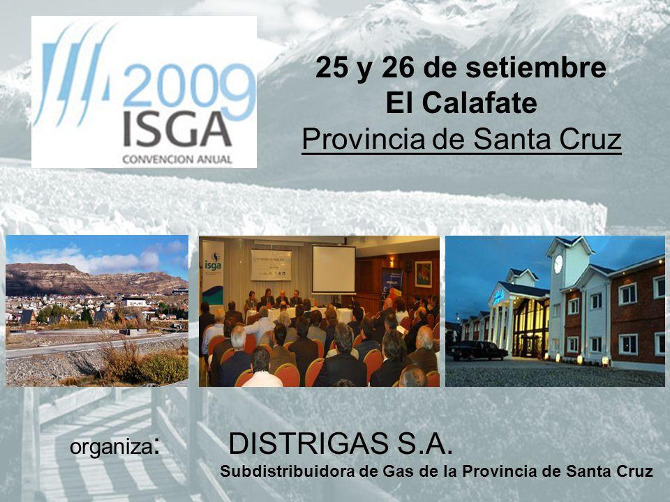 25 y 26 de setiembre El Calafate Provincia de Santa Cruz organiza : DISTRIGAS S.A. Subdistribuidora de Gas de la Provincia de Santa Cruz