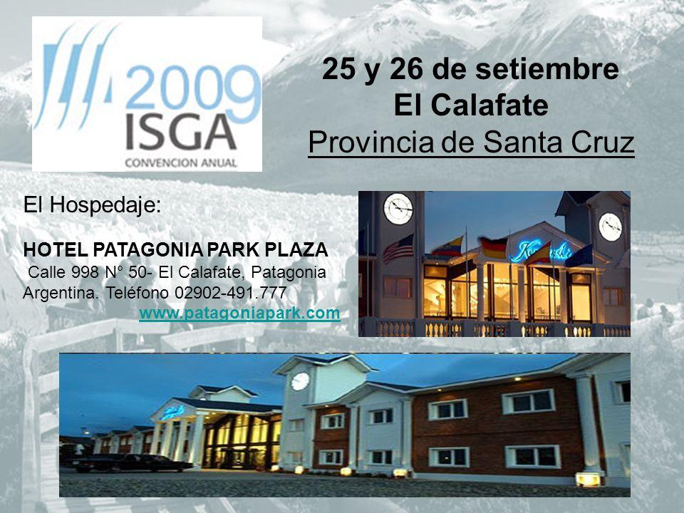 25 y 26 de setiembre El Calafate Provincia de Santa Cruz El Hospedaje: HOTEL PATAGONIA PARK PLAZA Calle 998 N° 50- El Calafate, Patagonia Argentina.