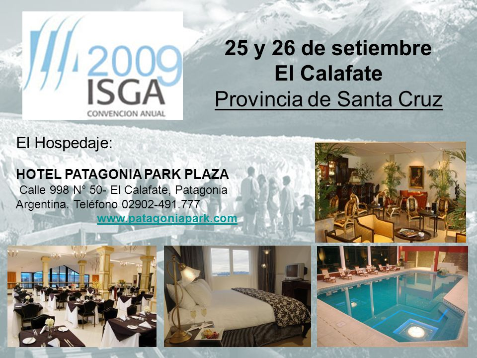 25 y 26 de setiembre El Calafate Provincia de Santa Cruz El Hospedaje: HOTEL PATAGONIA PARK PLAZA Calle 998 N° 50- El Calafate, Patagonia Argentina. T