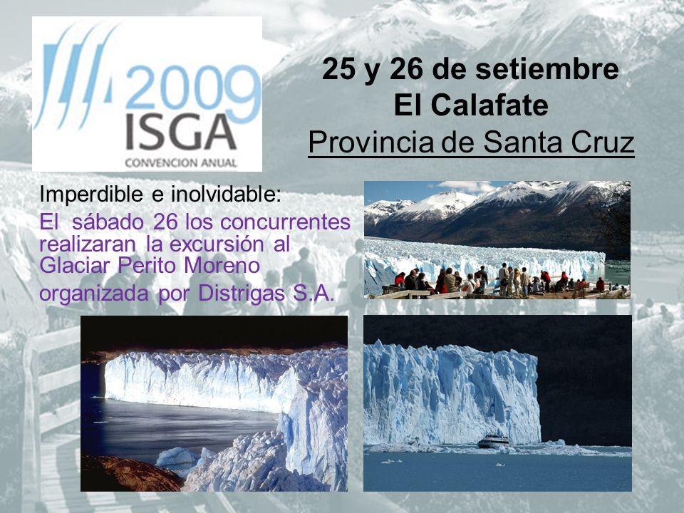 25 y 26 de setiembre El Calafate Provincia de Santa Cruz Imperdible e inolvidable: El sábado 26 los concurrentes realizaran la excursión al Glaciar Perito Moreno organizada por Distrigas S.A.