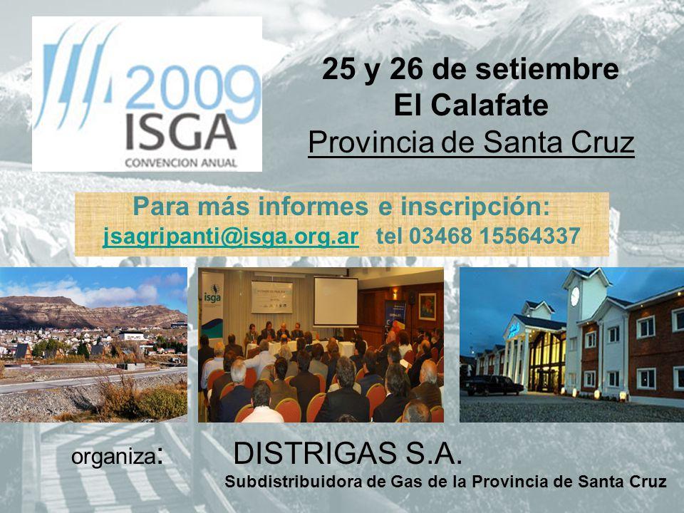 25 y 26 de setiembre El Calafate Provincia de Santa Cruz organiza : DISTRIGAS S.A. Subdistribuidora de Gas de la Provincia de Santa Cruz Para más info