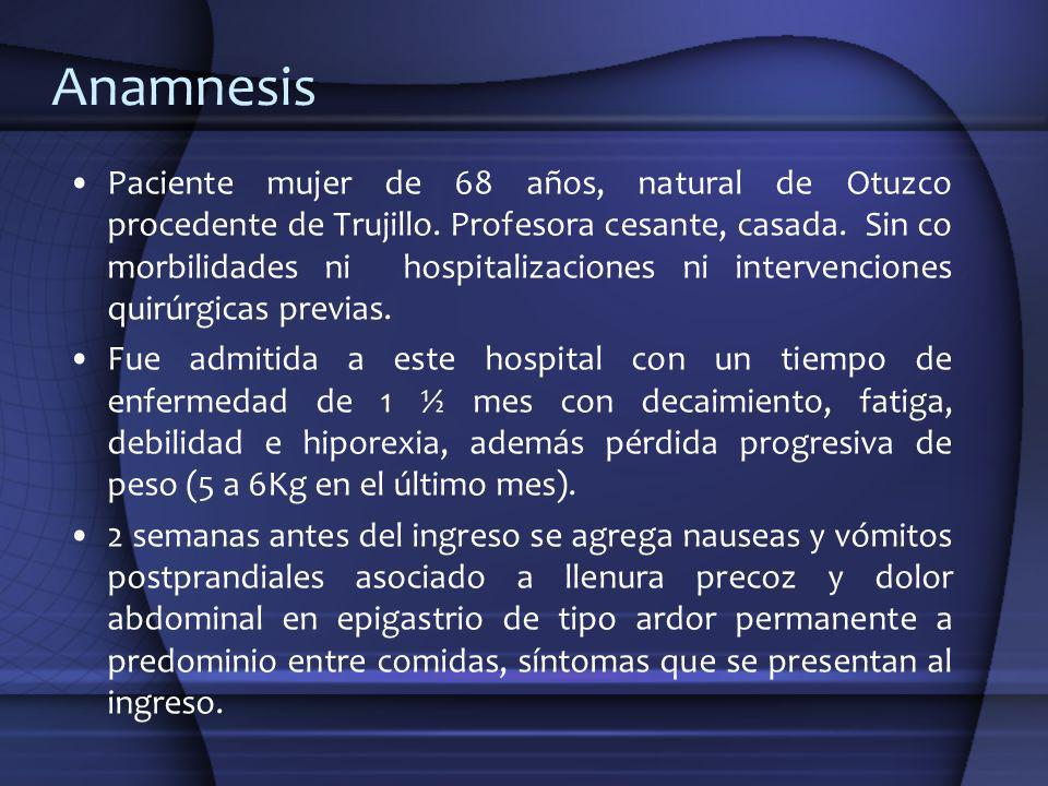 Anamnesis Paciente mujer de 68 años, natural de Otuzco procedente de Trujillo. Profesora cesante, casada. Sin co morbilidades ni hospitalizaciones ni
