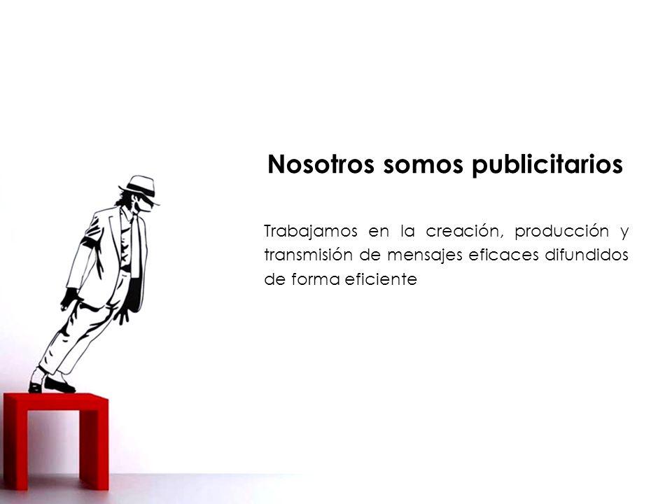 Trabajamos en la creación, producción y transmisión de mensajes eficaces difundidos de forma eficiente Nosotros somos publicitarios