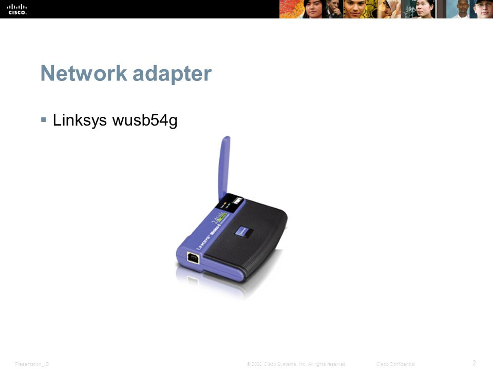Presentation_ID 2 © 2008 Cisco Systems, Inc. All rights reserved.Cisco Confidential Network adapter Linksys wusb54g