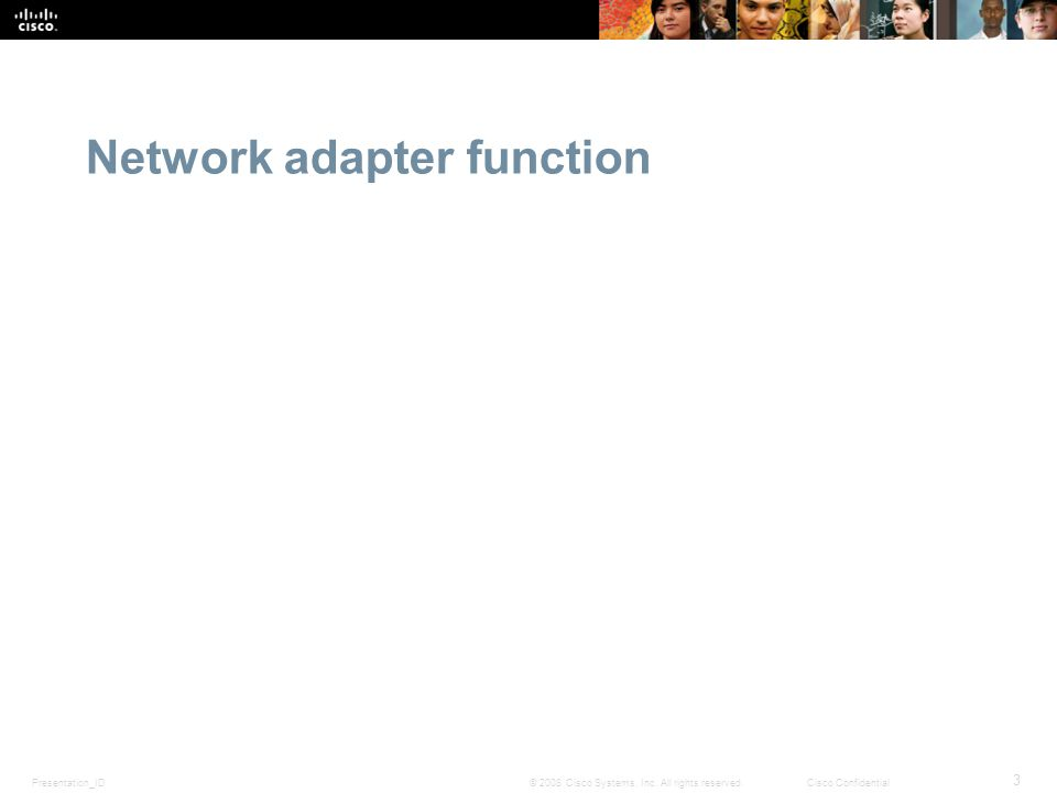 Presentation_ID 3 © 2008 Cisco Systems, Inc. All rights reserved.Cisco Confidential Network adapter function