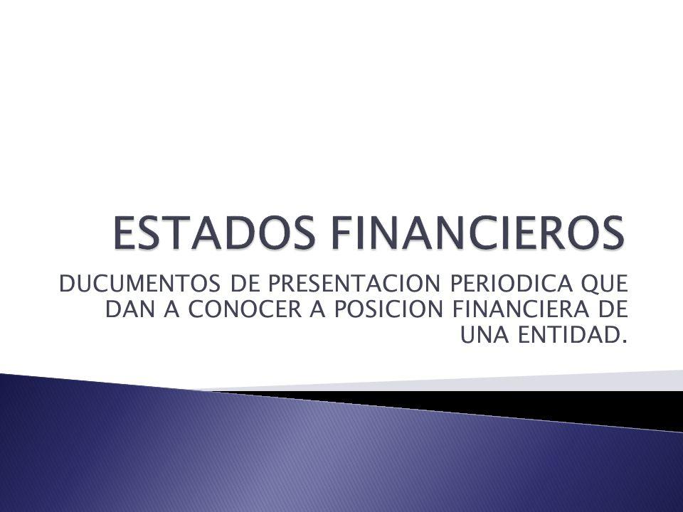 DUCUMENTOS DE PRESENTACION PERIODICA QUE DAN A CONOCER A POSICION FINANCIERA DE UNA ENTIDAD.