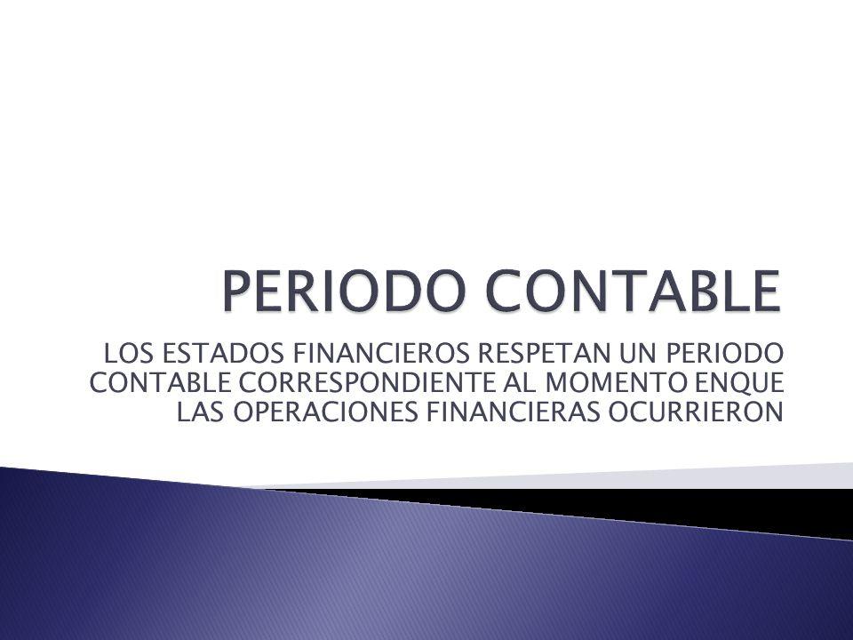 LOS ESTADOS FINANCIEROS RESPETAN UN PERIODO CONTABLE CORRESPONDIENTE AL MOMENTO ENQUE LAS OPERACIONES FINANCIERAS OCURRIERON
