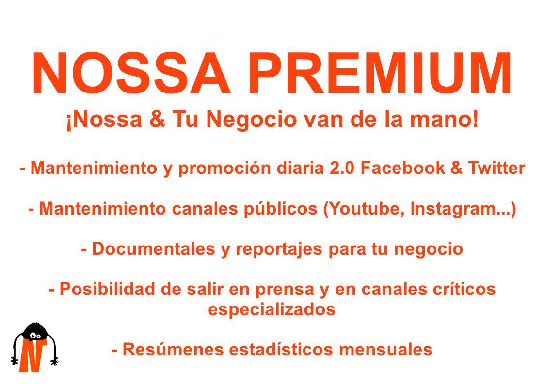 NOSSA PREMIUM ¡Nossa & Tu Negocio van de la mano! - Mantenimiento y promoción diaria 2.0 Facebook & Twitter - Mantenimiento canales públicos (Youtube,