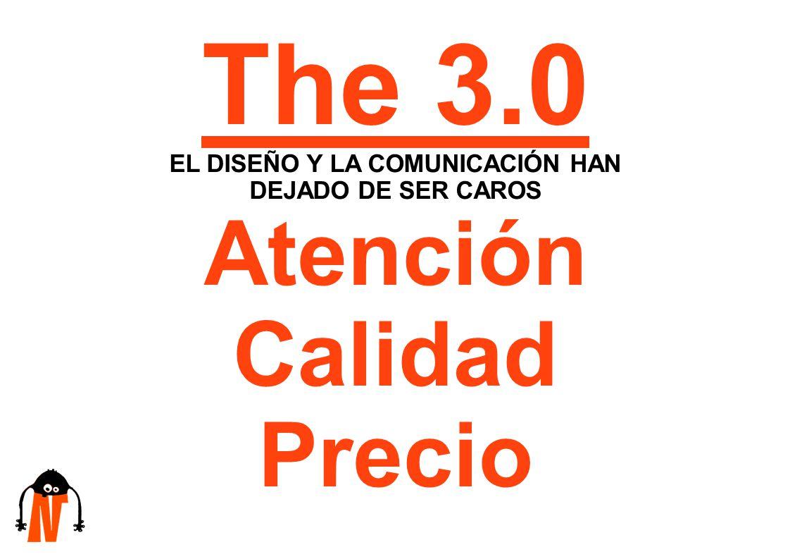 The 3.0 EL DISEÑO Y LA COMUNICACIÓN HAN DEJADO DE SER CAROS Atención Calidad Precio