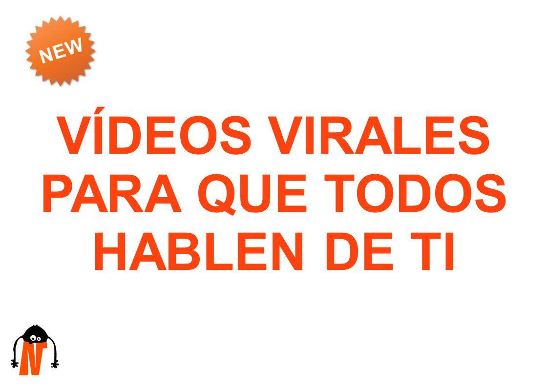 VÍDEOS VIRALES PARA QUE TODOS HABLEN DE TI