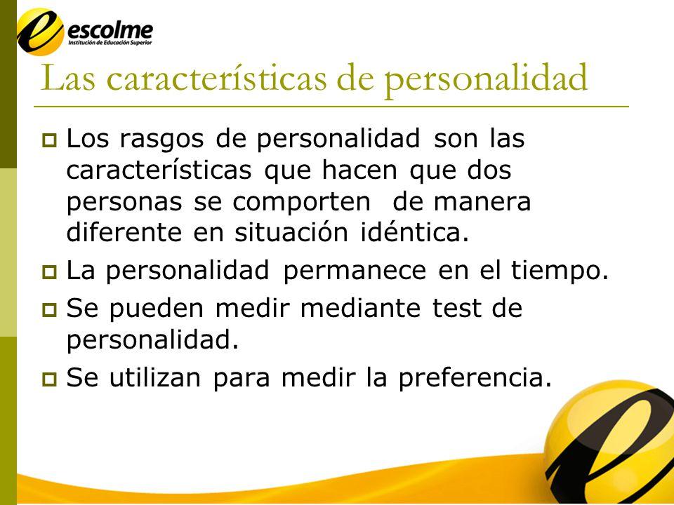 Las características de personalidad Los rasgos de personalidad son las características que hacen que dos personas se comporten de manera diferente en situación idéntica.