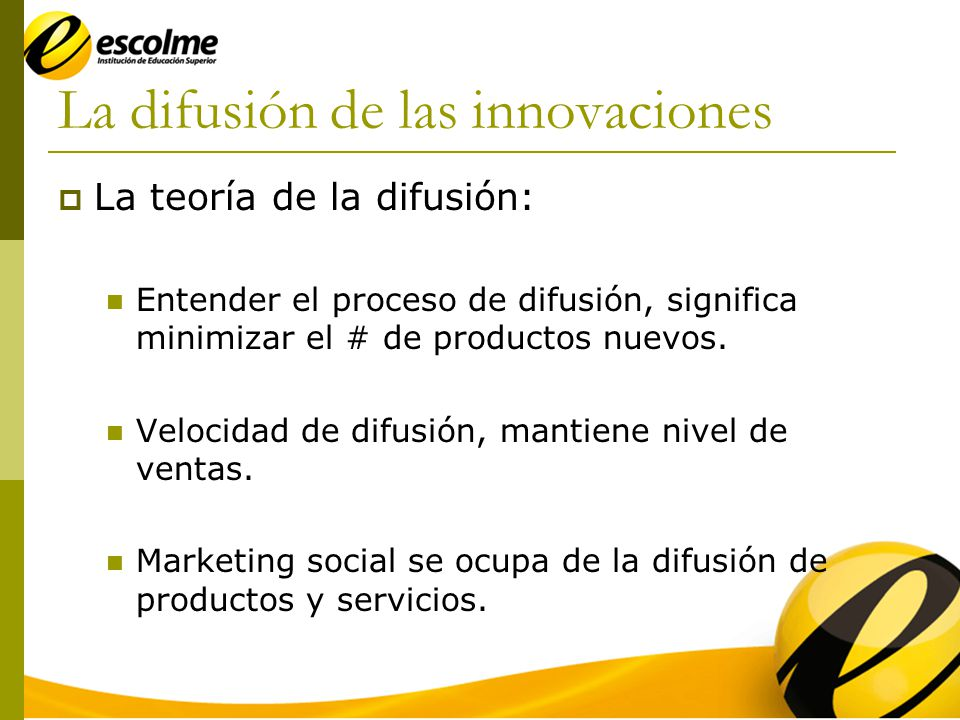 La difusión de las innovaciones La teoría de la difusión: Entender el proceso de difusión, significa minimizar el # de productos nuevos.