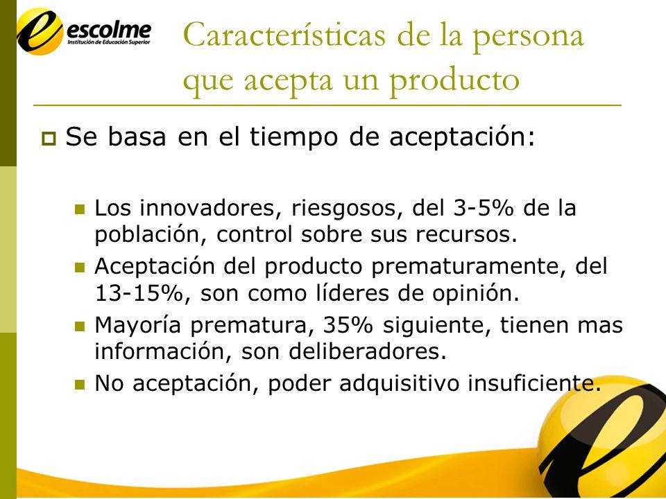Características de la persona que acepta un producto Se basa en el tiempo de aceptación: Los innovadores, riesgosos, del 3-5% de la población, control sobre sus recursos.