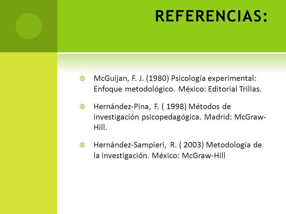 REFERENCIAS: McGuijan, F.J. (1980) Psicología experimental: Enfoque metodológico.