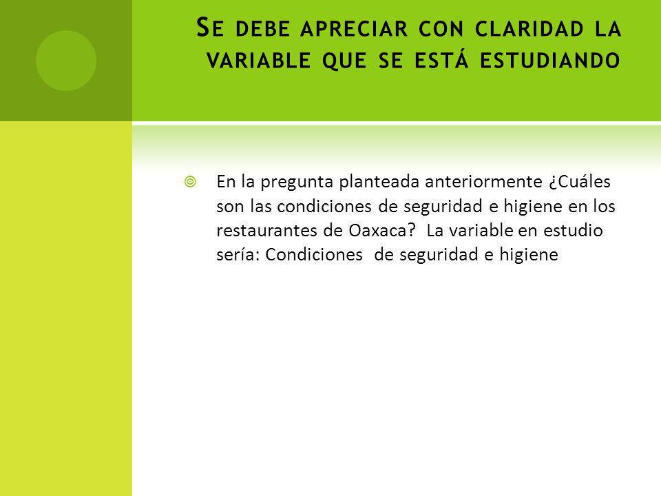 S E DEBE APRECIAR CON CLARIDAD LA VARIABLE QUE SE ESTÁ ESTUDIANDO En la pregunta planteada anteriormente ¿Cuáles son las condiciones de seguridad e higiene en los restaurantes de Oaxaca.