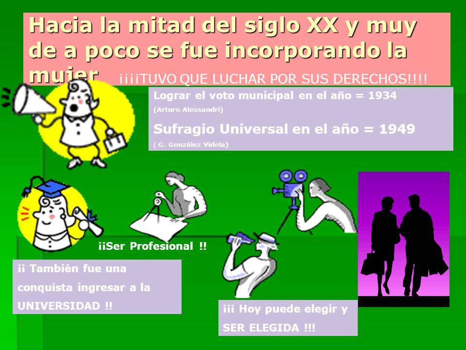 Hacia la mitad del siglo XX y muy de a poco se fue incorporando la mujer ¡¡¡¡TUVO QUE LUCHAR POR SUS DERECHOS!!!.