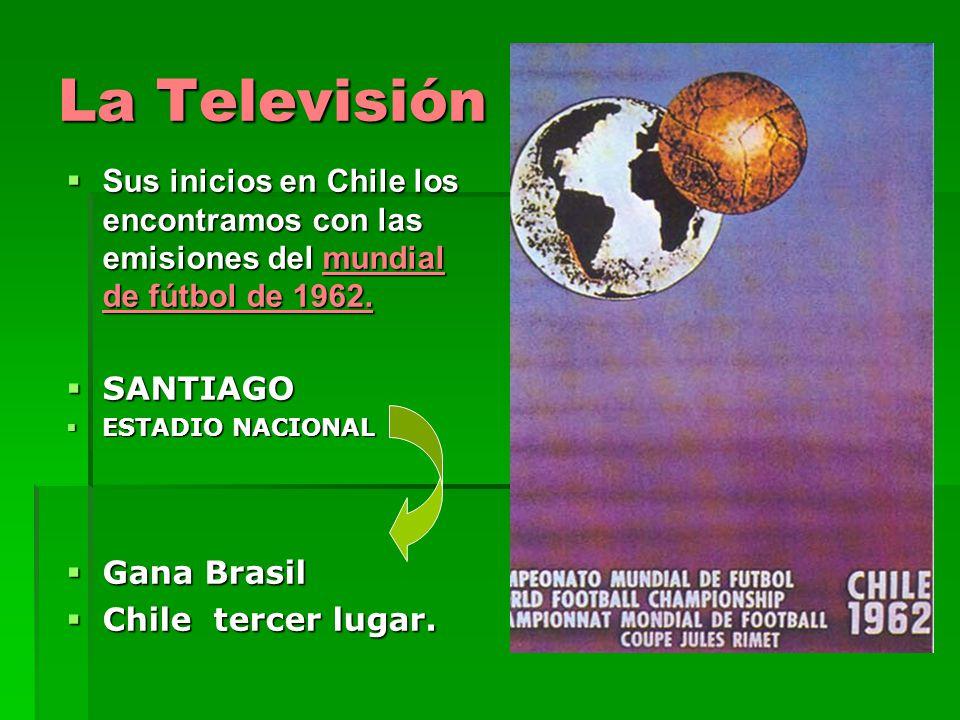 La Televisión Sus inicios en Chile los encontramos con las emisiones del mundial de fútbol de 1962. Sus inicios en Chile los encontramos con las emisi