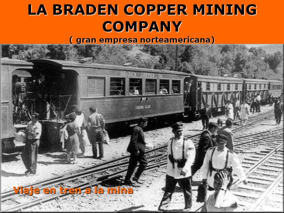 LA BRADEN COPPER MINING COMPANY ( gran empresa norteamericana) Viaje en tren a la mina