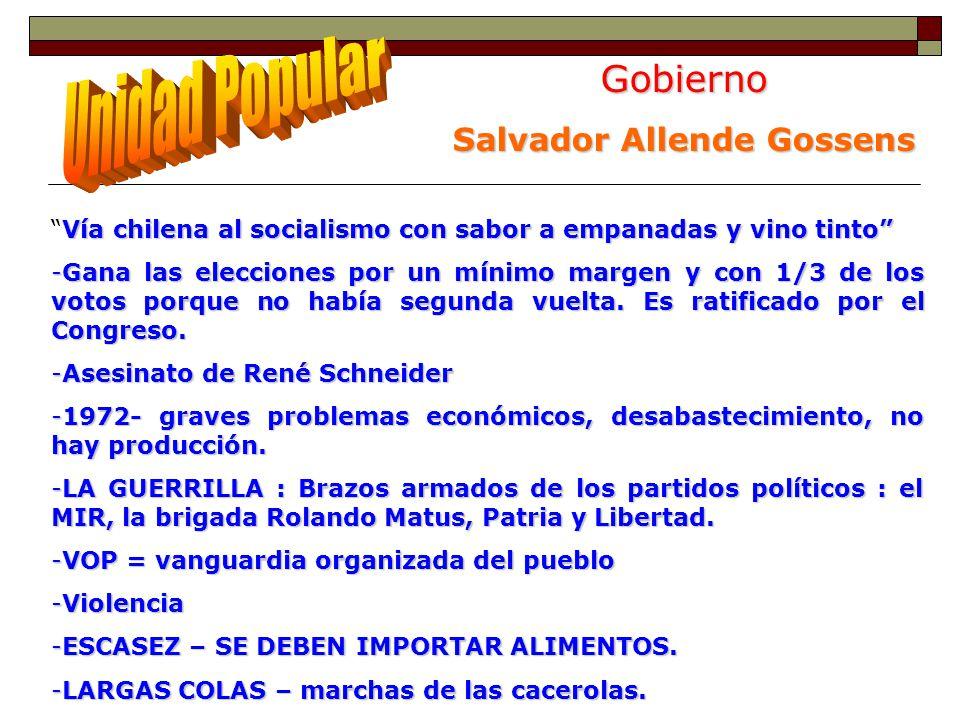 Gobierno Salvador Allende Gossens Vía chilena al socialismo con sabor a empanadas y vino tintoVía chilena al socialismo con sabor a empanadas y vino tinto -Gana las elecciones por un mínimo margen y con 1/3 de los votos porque no había segunda vuelta.