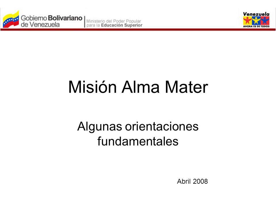 Misión Alma Mater Algunas orientaciones fundamentales Abril 2008