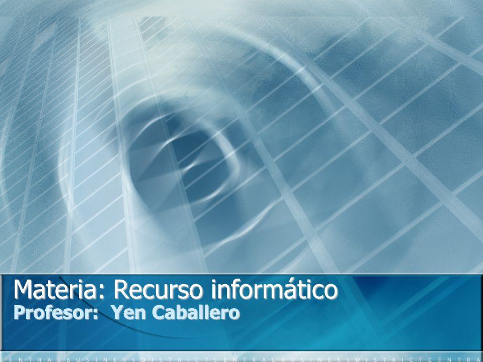 Materia: Recurso informático Profesor: Yen Caballero