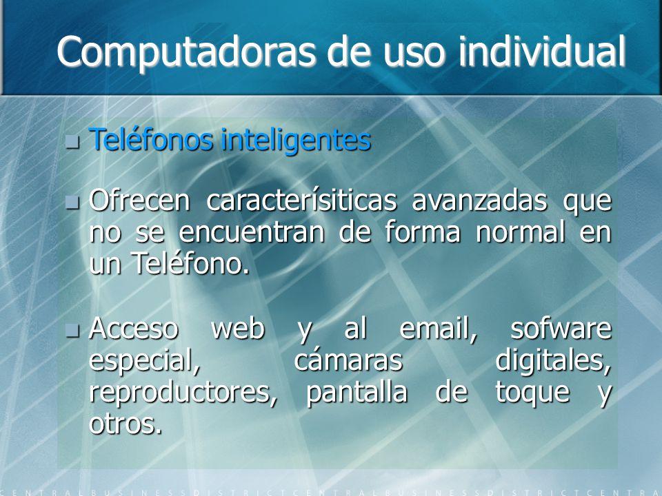 Computadoras de uso individual Teléfonos inteligentes Teléfonos inteligentes Ofrecen caracterísiticas avanzadas que no se encuentran de forma normal en un Teléfono.