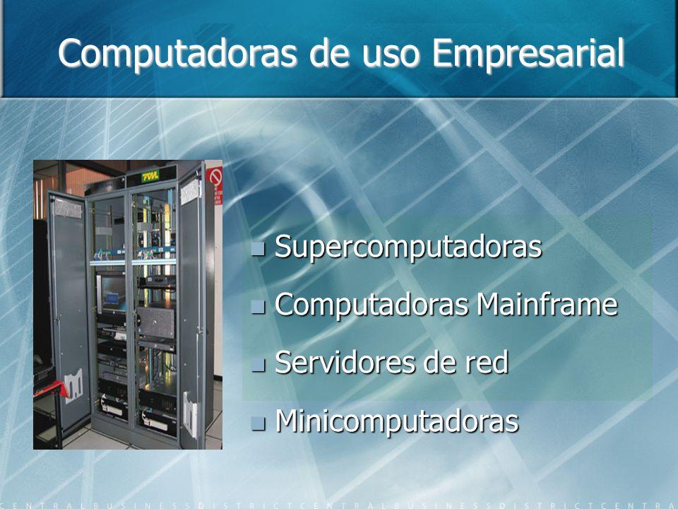 Computadoras de uso Empresarial Supercomputadoras Supercomputadoras Computadoras Mainframe Computadoras Mainframe Servidores de red Servidores de red