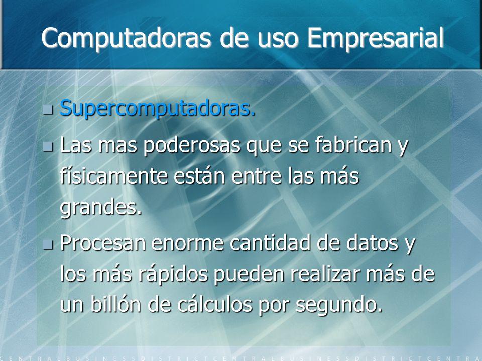 Computadoras de uso Empresarial Supercomputadoras. Supercomputadoras. Las mas poderosas que se fabrican y físicamente están entre las más grandes. Las