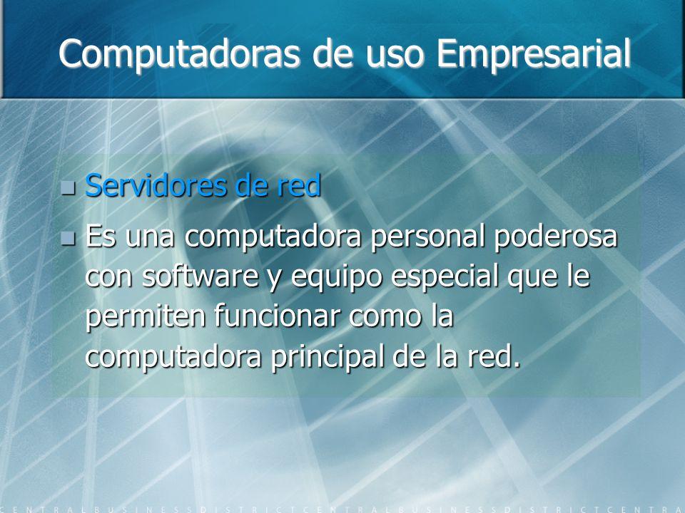 Computadoras de uso Empresarial Servidores de red Servidores de red Es una computadora personal poderosa con software y equipo especial que le permiten funcionar como la computadora principal de la red.