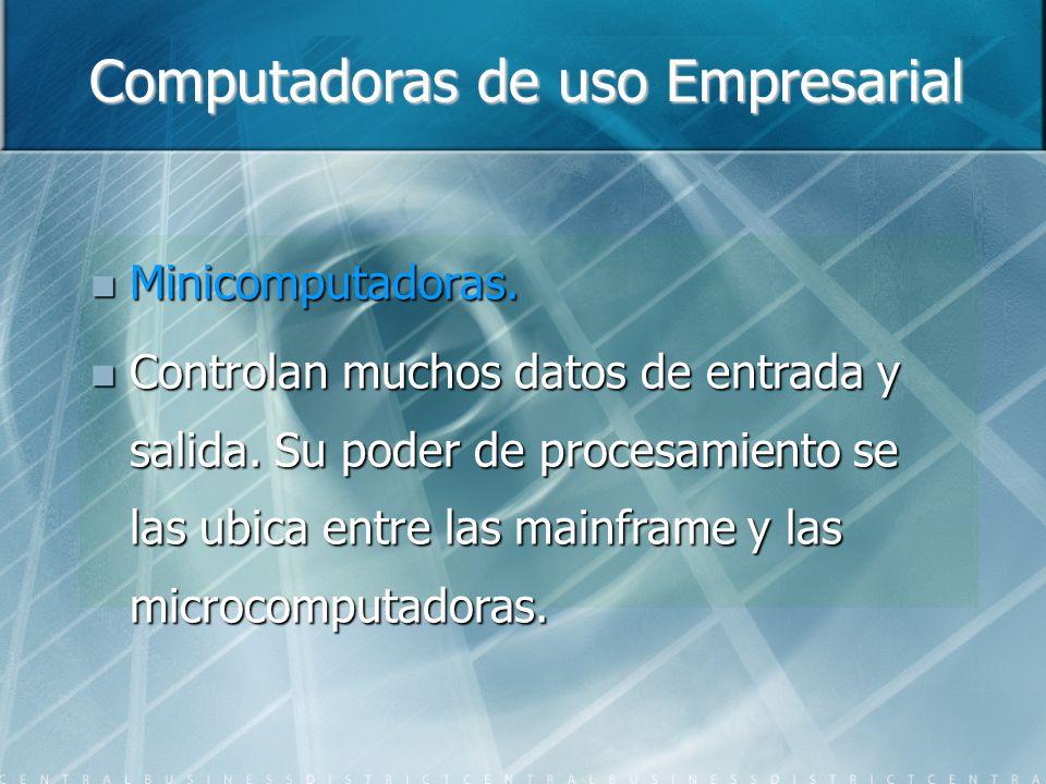 Computadoras de uso Empresarial Minicomputadoras. Minicomputadoras. Controlan muchos datos de entrada y salida. Su poder de procesamiento se las ubica