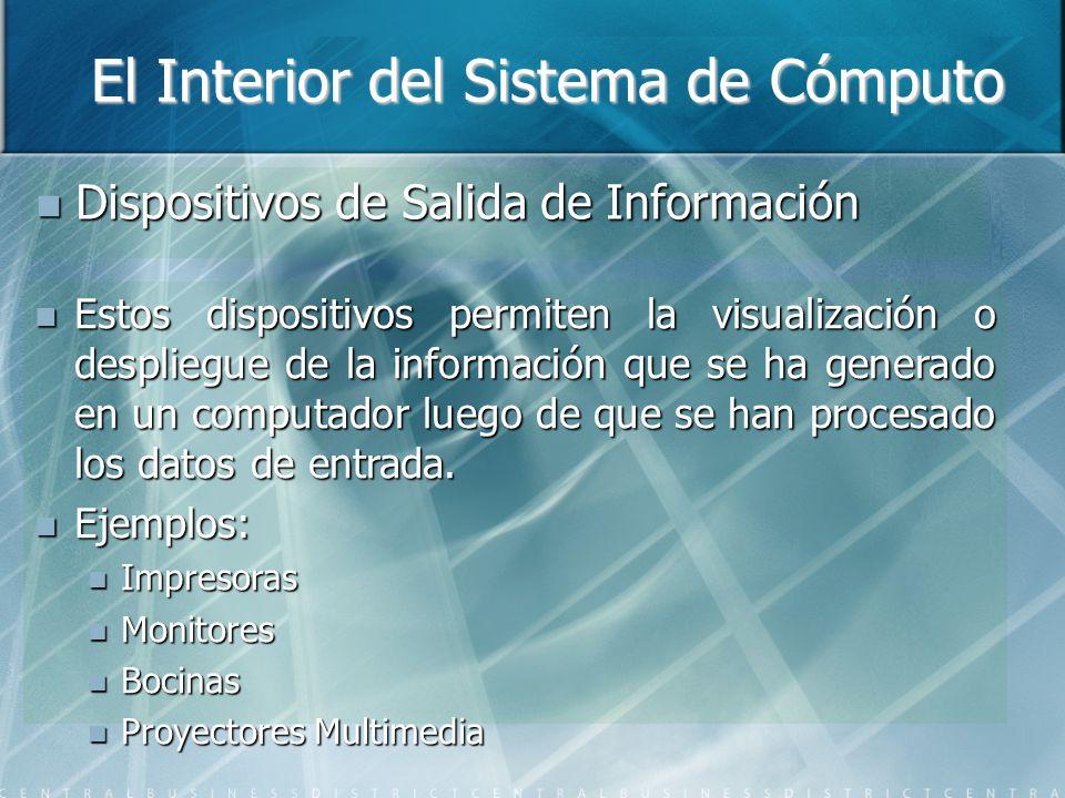 El Interior del Sistema de Cómputo Dispositivos de Salida de Información Dispositivos de Salida de Información Estos dispositivos permiten la visualiz