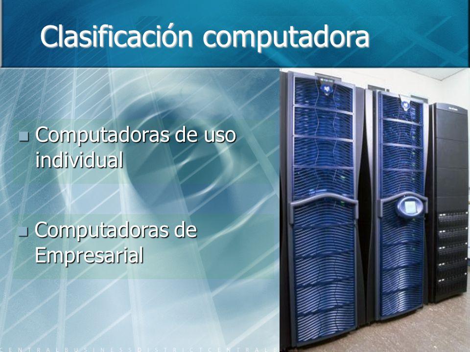 Clasificación computadora Computadoras de uso individual Computadoras de uso individual Computadoras de Empresarial Computadoras de Empresarial